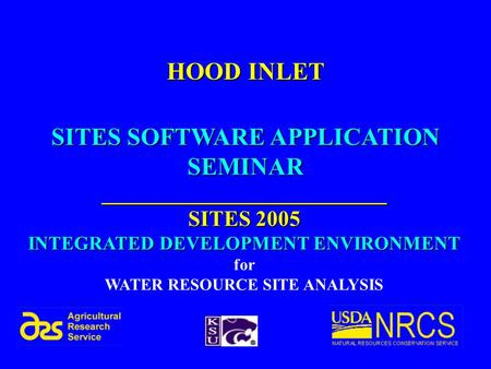 SITES SOFTWARE APPLICATION SEMINAR __________________________ SITES 2005 INTEGRATED DEVELOPMENT ENVIRONMENT for WATER RESOURCE SITE ANALYSIS HOOD INLET.