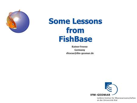 Some Lessons from FishBase Rainer Froese Germany