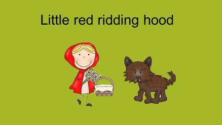 Little red ridding hood. The wolf Grandmathe house.