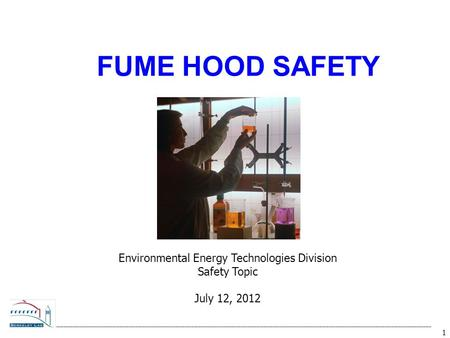 1 FUME HOOD SAFETY Environmental Energy Technologies Division Safety Topic July 12, 2012.