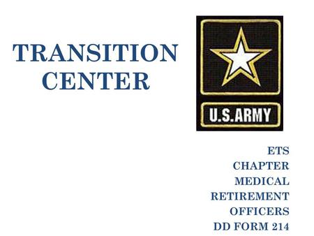 TRANSITION CENTER ETS CHAPTER MEDICAL RETIREMENT OFFICERS DD FORM 214.