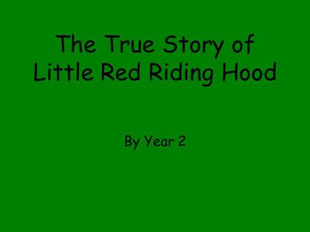 The True Story of Little Red Riding Hood By Year 2.