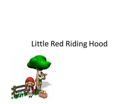 Little Red Riding Hood Exposition once upon a time there lived in a certain village a little country girl, prettiest creature who was ever seen.