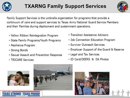 TXARNG Family Support Services Family Support Services is the umbrella organization for programs that provide a continuum of care and support services.
