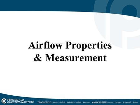 Airflow Properties & Measurement. AIR PROPERTIES Air You can measure it.You can control it. You can filter it.You can heat it. You can cool it.You can.