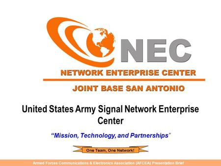 "Armed Forces Communications & Electronics Association (AFCEA) Presentation Brief United States Army Signal Network Enterprise Center ""Mission, Technology,"