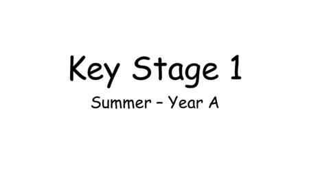 Key Stage 1 Summer – Year A. Science Year 1: Continuous Provision Nature Table – Plants & Seasons.