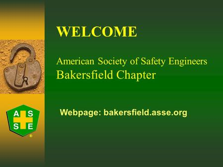 WELCOME American Society of Safety Engineers Bakersfield Chapter