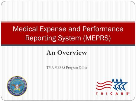 An Overview TMA MEPRS Program Office Medical Expense and Performance Reporting System (MEPRS)