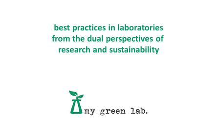 Best practices in laboratories from the dual perspectives of research and sustainability.
