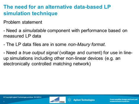 © Copyright Agilent Technologies and bsw 2013/2014 Power amplifier design and load-pull measurements in practice The need for an alternative data-based.