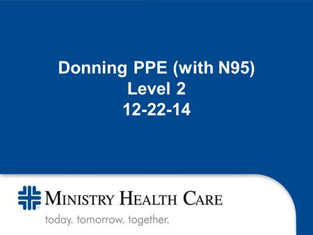 Donning PPE (with N95) Level 2 12-22-14. The emerging EBOLA preparedness is new for our nation and our organizations. Information changes rapidly, sometimes.