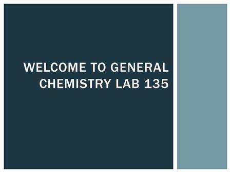 WELCOME TO GENERAL CHEMISTRY LAB 135. Amanda MacPherson     Website: faculty.ycp.edu/~astambau  Office Hours: