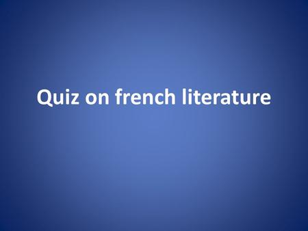 Quiz on french literature 1-Click on the video What's the title of this novel? The Three musketeers The king and the musketeers The Three mosquitoes.