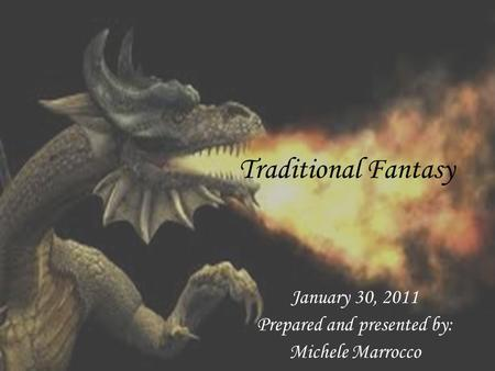 Traditional Fantasy January 30, 2011 Prepared and presented by: Michele Marrocco.
