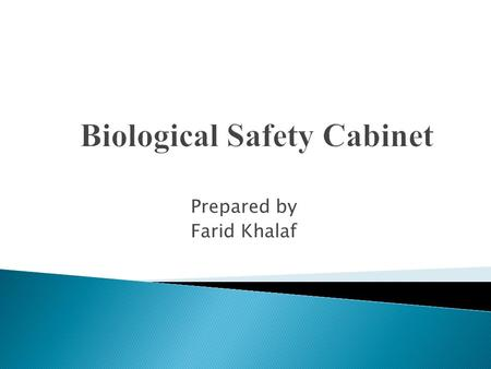 Prepared by Farid Khalaf.  Protect the worker.  Protect the sample being analyzed.  Protect the environment.
