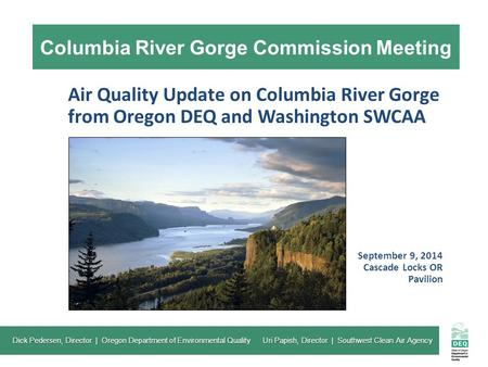 Columbia River Gorge Commission Meeting Air Quality Update on Columbia River Gorge from Oregon DEQ and Washington SWCAA September 9, 2014 Cascade Locks.