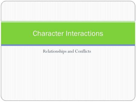 Relationships and Conflicts Character Interactions.