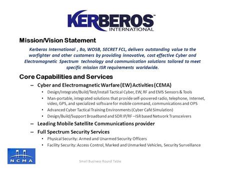 Mission/Vision Statement Kerberos International, 8a, WOSB, SECRET FCL, delivers outstanding value to the warfighter and other customers by providing innovative,