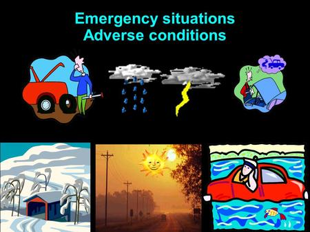Emergency situations Adverse conditions What are some problems associated with sun glare? Everything is harder to see. STOP and THINK What effect would.