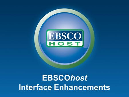 EBSCOhost Interface Enhancements. Using Usability Studies.
