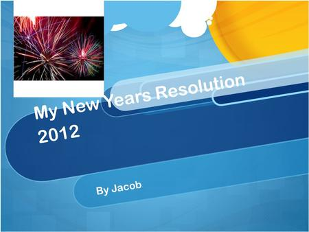 My New Years Resolution 2012 By Jacob. Definition for resolution A firm decision to do something or to not do something. New oxford American dictionary.