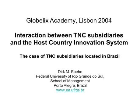 Globelix Academy, Lisbon 2004 Interaction between TNC subsidiaries and the Host Country Innovation System The case of TNC subsidiaries located in Brazil.