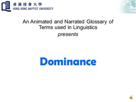 Dominance An Animated and Narrated Glossary of Terms used in Linguistics presents.