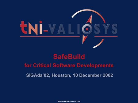 SafeBuild for Critical Software Developments SIGAda'02, Houston, 10 December 2002.