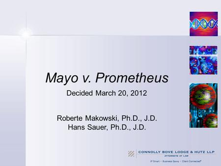 Mayo v. Prometheus Decided March 20, 2012 Roberte Makowski, Ph.D., J.D. Hans Sauer, Ph.D., J.D.