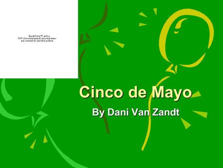 Cinco de Mayo By Dani Van Zandt Culture Culture is different in all different places. Some things that are different are that here we have different.