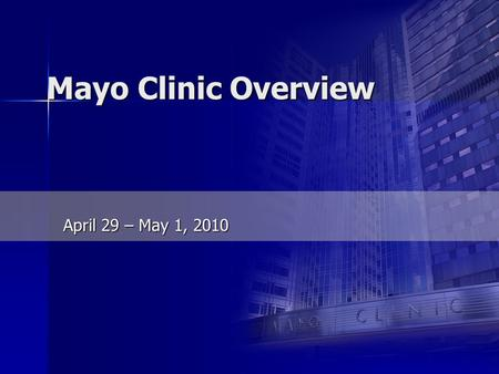 International Society of Orthopedic Centers Mayo Clinic Overview April 29 – May 1, 2010.