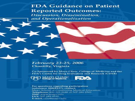 A Mayo/FDA meeting regarding guidance on patient-reported outcomes (PRO) Discussion, Education, and Operationalization FDA to release guidance for assessing.