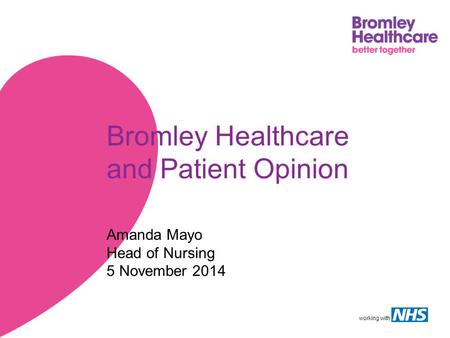 Working with Bromley Healthcare and Patient Opinion Amanda Mayo Head of Nursing 5 November 2014.