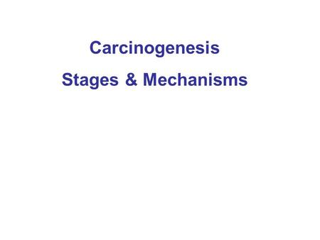 Carcinogenesis Stages & Mechanisms. Eva Szabo & Gail L. Shaw