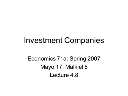 Investment Companies Economics 71a: Spring 2007 Mayo 17, Malkiel 8 Lecture 4.8.