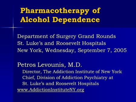 Pharmacotherapy of Alcohol Dependence Department of Surgery Grand Rounds St. Luke's and Roosevelt Hospitals New York, Wednesday, September 7, 2005 Petros.