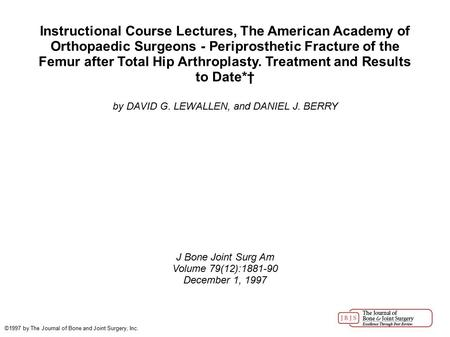 Instructional Course Lectures, The American Academy of Orthopaedic Surgeons - Periprosthetic Fracture of the Femur after Total Hip Arthroplasty. Treatment.