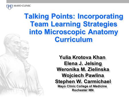 Talking Points: Incorporating Team Learning Strategies into Microscopic Anatomy Curriculum Yulia Krotova Khan Elena J. Jelsing Elena J. Jelsing Weronika.