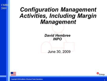 1 CMBG 2009 Copyright 2009 Institute of Nuclear Power Operations Configuration Management Activities, Including Margin Management David Hembree INPO June.