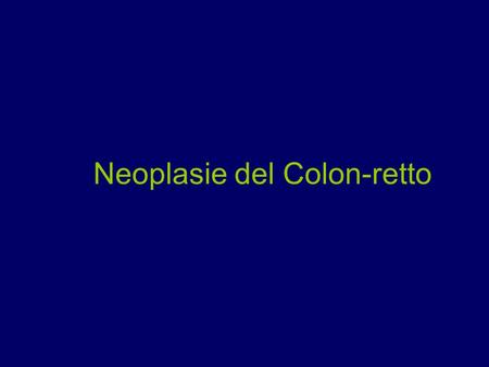 Neoplasie del Colon-retto.