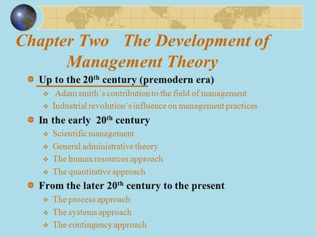 Chapter Two The Development of Management Theory Up to the 20 th century (premodern era)  Adam smith's contribution to the field of management  Industrial.