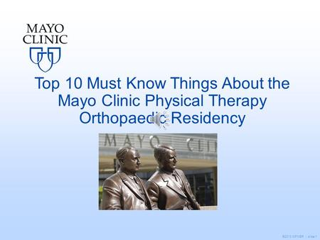 ©2013 MFMER | slide-1 Top 10 Must Know Things About the Mayo Clinic Physical Therapy Orthopaedic Residency.