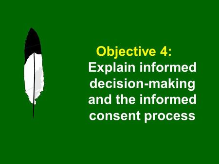 Objective 4: Explain informed decision-making and the informed consent process.