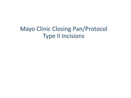 Mayo Clinic Closing Pan/Protocol Type II Incisions.