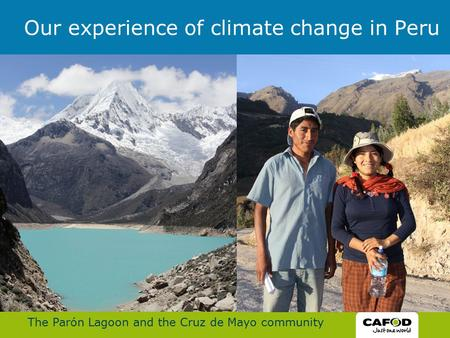 The Parón Lagoon and the Cruz de Mayo community Our experience of climate change in Peru.