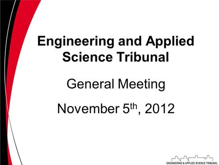 Engineering and Applied Science Tribunal November 5 th, 2012 General Meeting.