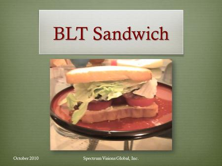 BLT Sandwich Spectrum Visions Global, Inc.October 2010.