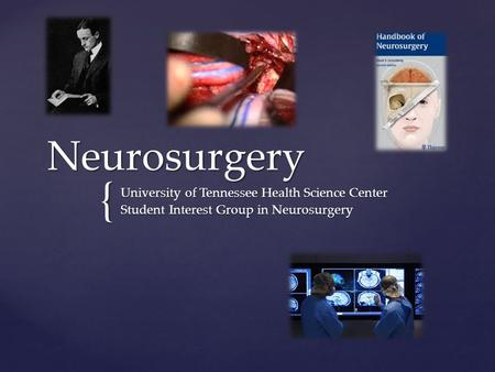 { Neurosurgery University of Tennessee Health Science Center Student Interest Group in Neurosurgery.