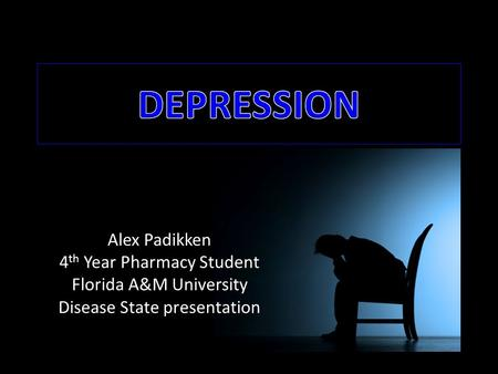 Alex Padikken 4 th Year Pharmacy Student Florida A&M University Disease State presentation.